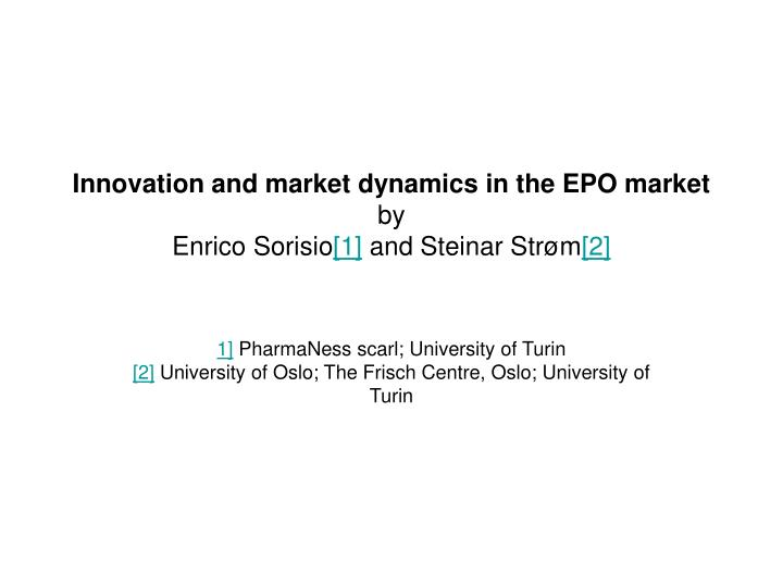 Innovation and market dynamics in the epo market by enrico sorisio 1 and steinar str m 2
