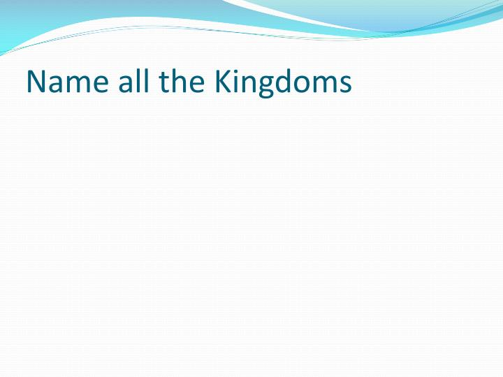Name all the Kingdoms