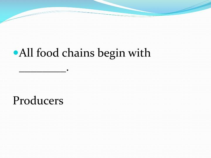 All food chains begin with ________.