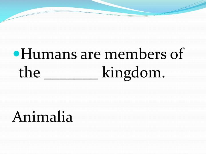 Humans are members of the _______ kingdom.