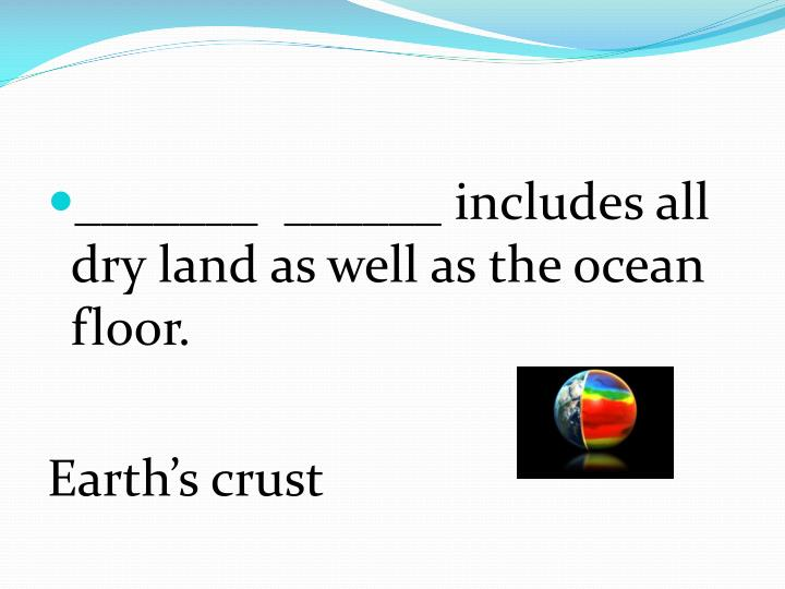 _______  ______ includes all dry land as well as the ocean floor.