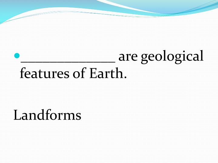 _____________ are geological features of Earth.