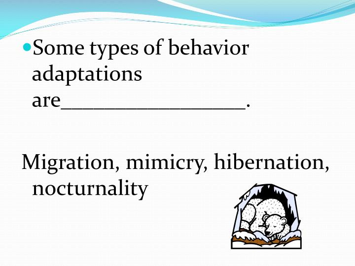 Some types of behavior adaptations are_________________.