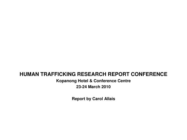 HUMAN TRAFFICKING RESEARCH REPORT CONFERENCE