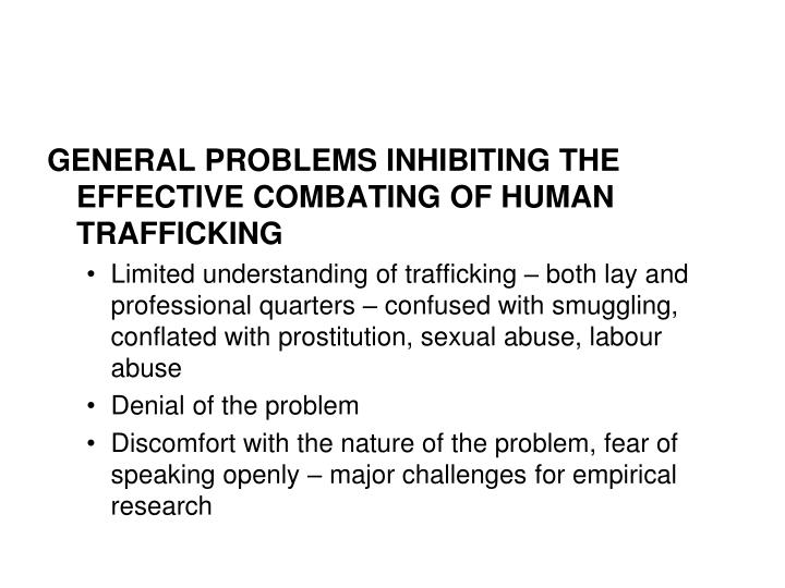 GENERAL PROBLEMS INHIBITING THE EFFECTIVE COMBATING OF HUMAN TRAFFICKING