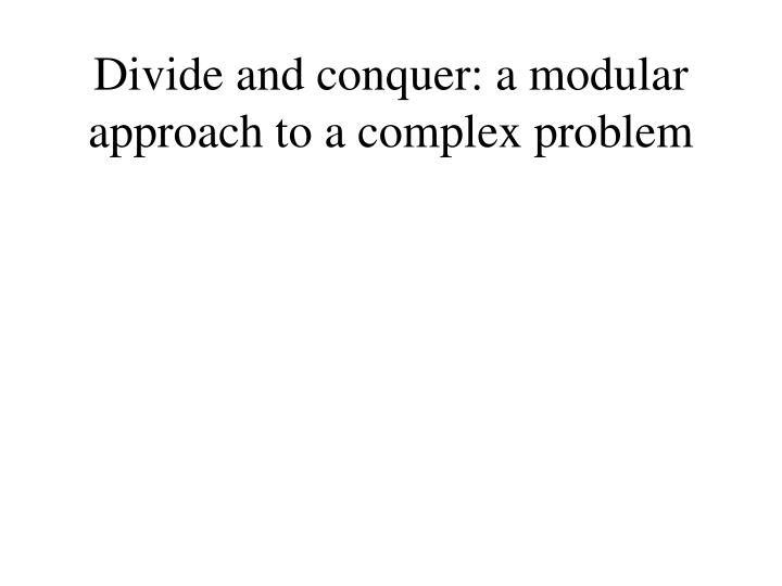 Divide and conquer: a modular approach to a complex problem