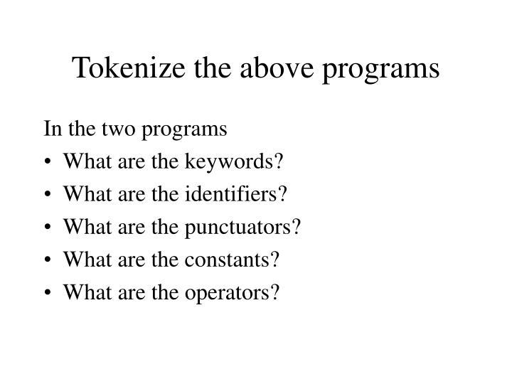 Tokenize the above programs