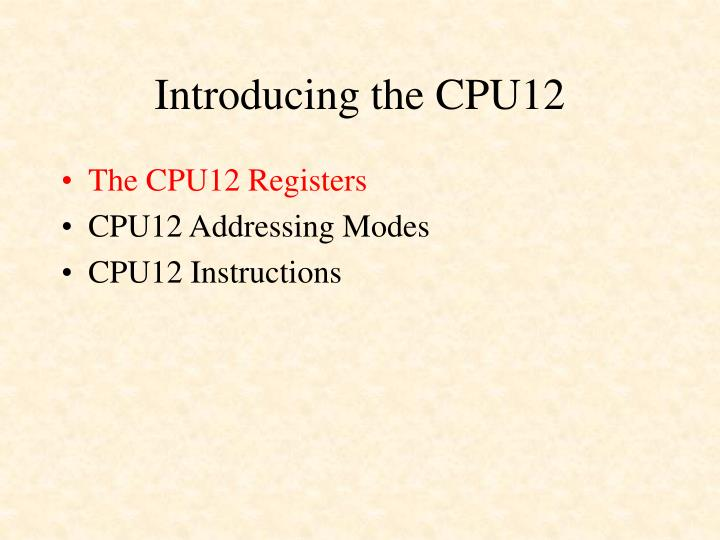 Introducing the cpu12