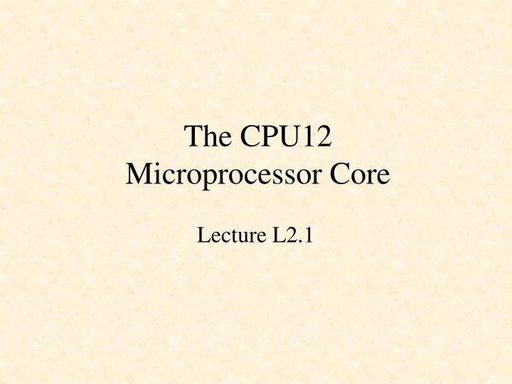 The cpu12 microprocessor core