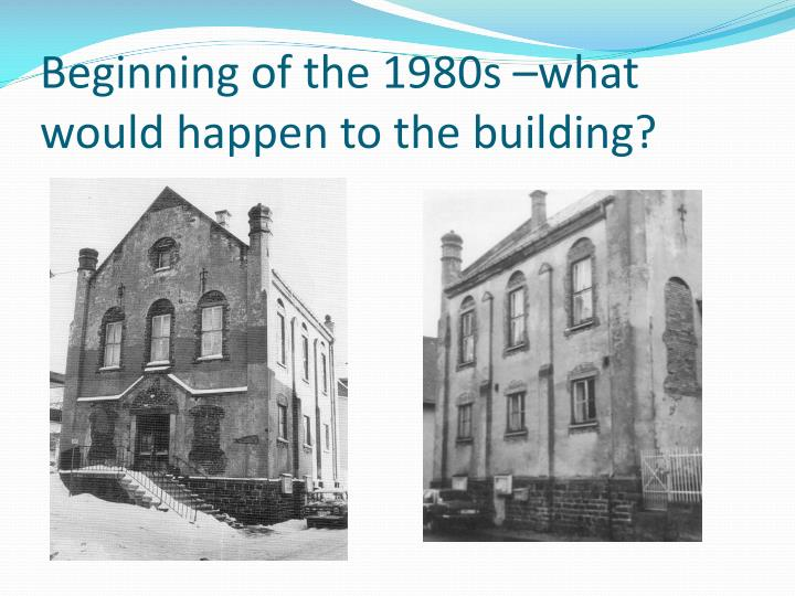 Beginning of the 1980s –what would happen to the building?