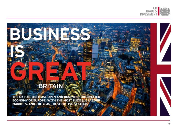 THE UK HAS THE MOST OPEN AND BUSINESS-ORIENTATED ECONOMY OF EUROPE, WITH THE MOST FLEXIBLE LABOUR MARKETS, AND THE LEAST RESTRICTIVE SYSTEMS