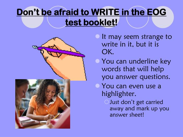 Don't be afraid to WRITE in the EOG test booklet