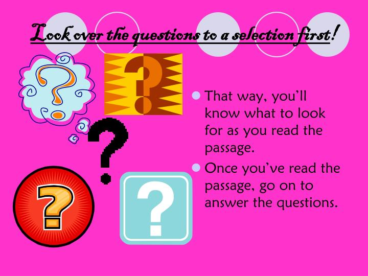 Look over the questions to a selection first