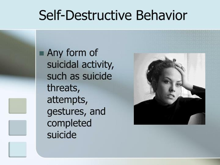 Self destructive behavior