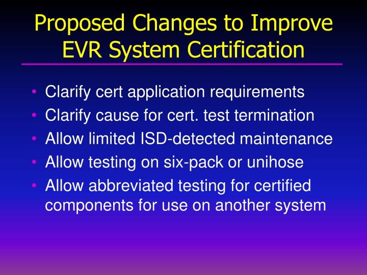 Proposed Changes to Improve EVR System Certification