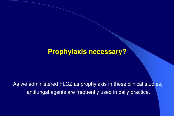Prophylaxis necessary?