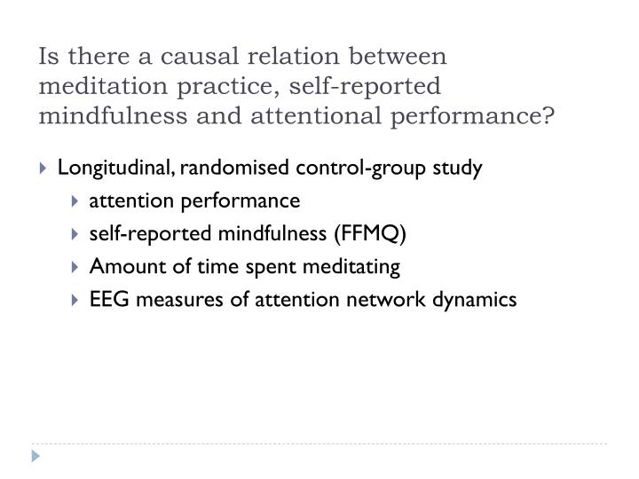 Is there a causal relation between meditation practice, self-reported mindfulness and attentional performance?