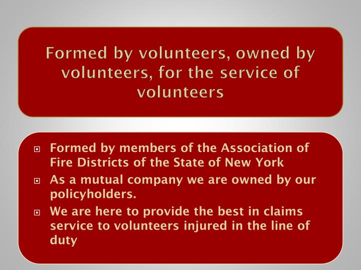 Formed by volunteers, owned by volunteers, for the service of volunteers