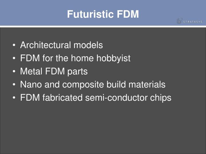 Futuristic FDM