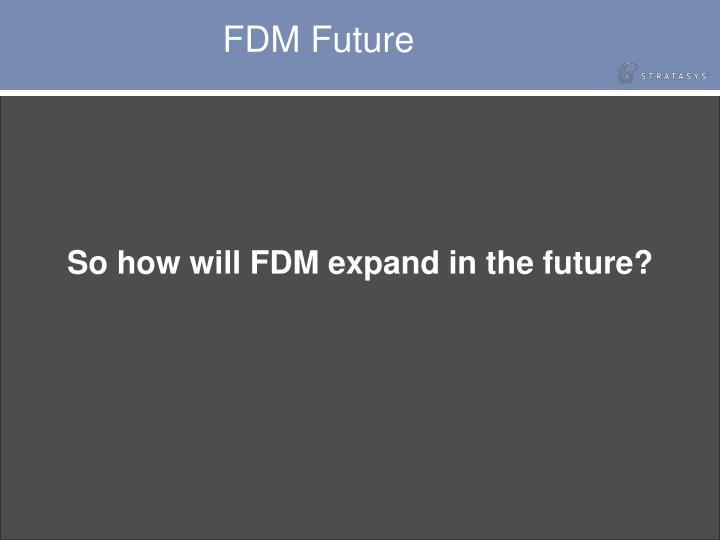 FDM Future