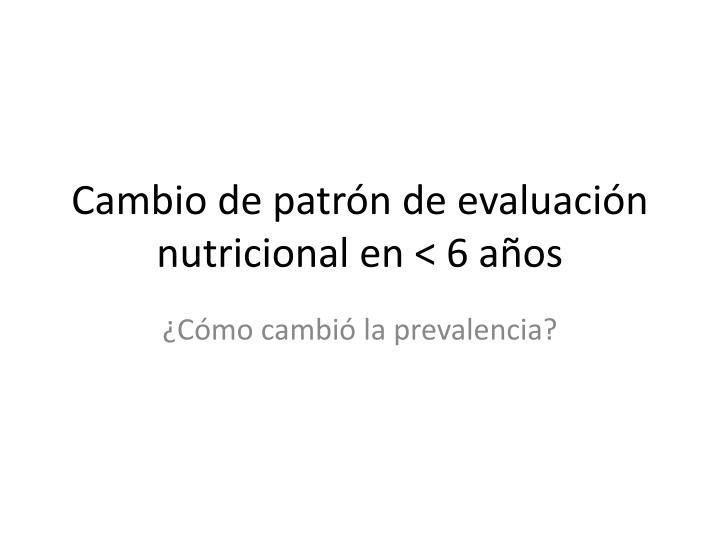 Cambio de patrón de evaluación nutricional en < 6 años