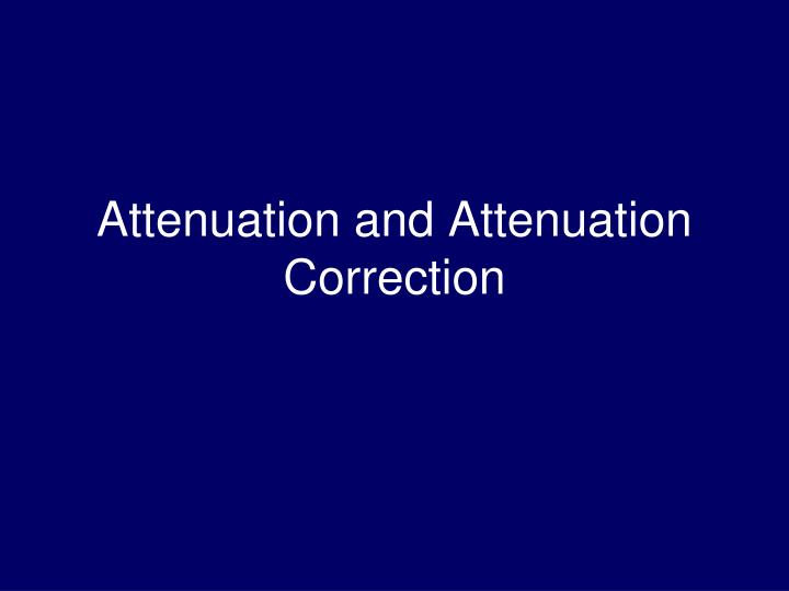 Attenuation and Attenuation Correction