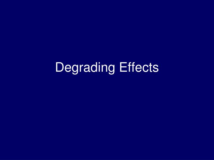 Degrading Effects