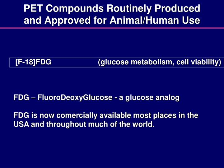 PET Compounds Routinely Produced and Approved for Animal/Human Use