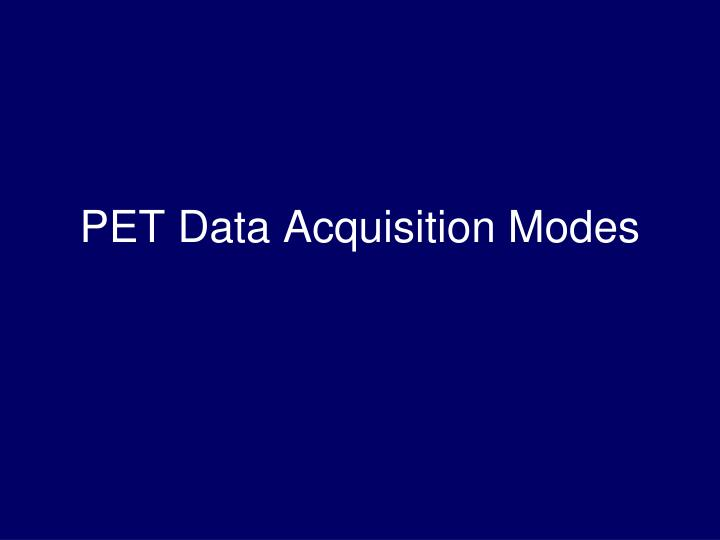 PET Data Acquisition Modes