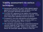 viability assessment via various techniques