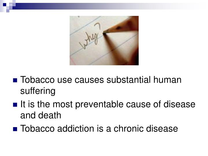 Tobacco use causes substantial human suffering