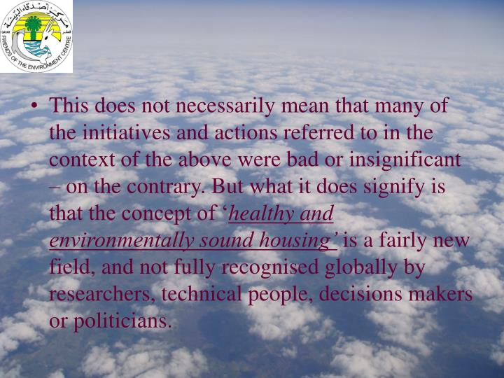 This does not necessarily mean that many of the initiatives and actions referred to in the context of the above were bad or insignificant – on the contrary. But what it does signify is that the concept of '