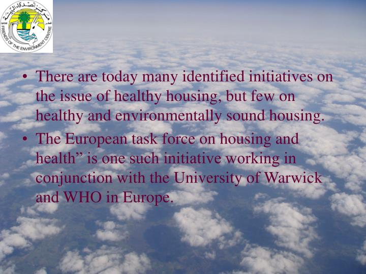 There are today many identified initiatives on the issue of healthy housing, but few on healthy and environmentally sound housing.