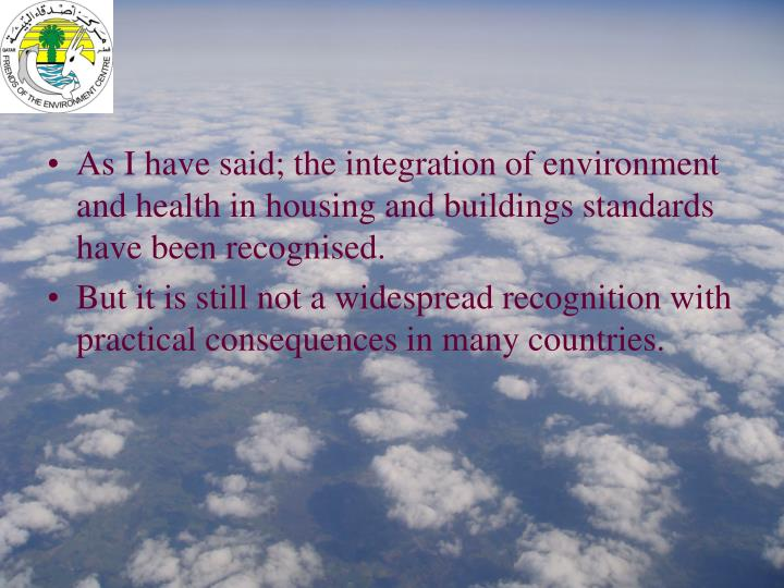 As I have said; the integration of environment and health in housing and buildings standards have been recognised.