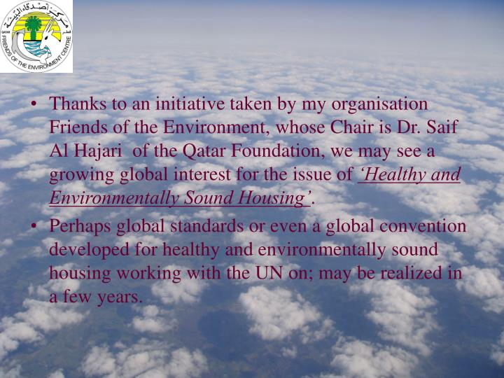 Thanks to an initiative taken by my organisation Friends of the Environment, whose Chair is Dr. Saif  Al Hajari  of the Qatar Foundation, we may see a growing global interest for the issue of