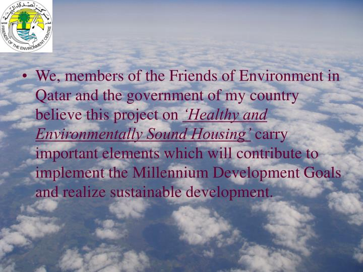 We, members of the Friends of Environment in Qatar and the government of my country believe this project on