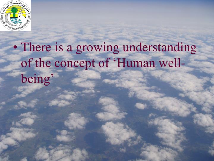 There is a growing understanding of the concept of 'Human well-being'