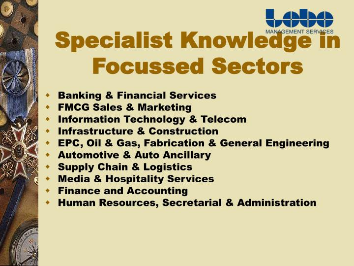 Specialist Knowledge in Focussed Sectors