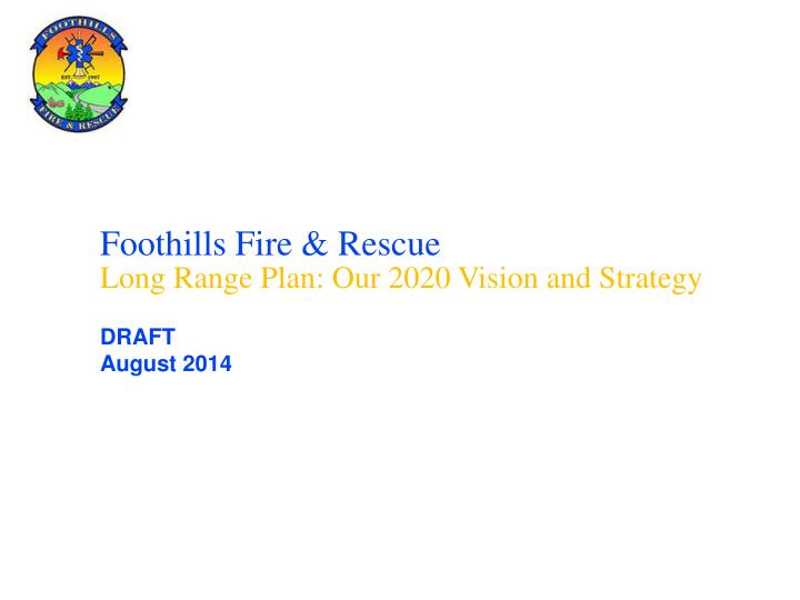 foothills fire rescue long range plan our 2020 vision and strategy n.