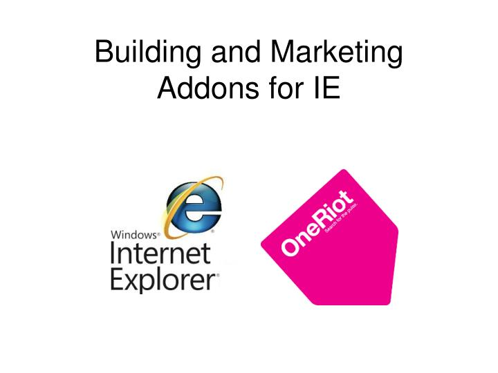building and marketing addons for ie