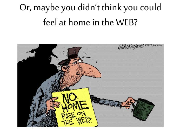 Or, maybe you didn't think you could feel at home in the WEB?