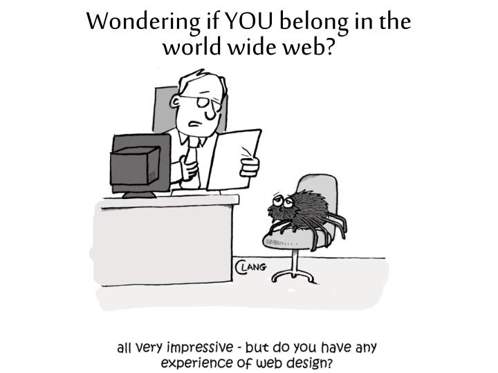 Wondering if you belong in the world wide web