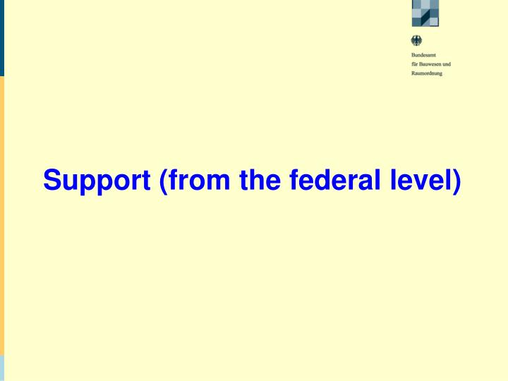 Support (from the federal level)