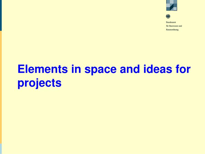 Elements in space and ideas for projects