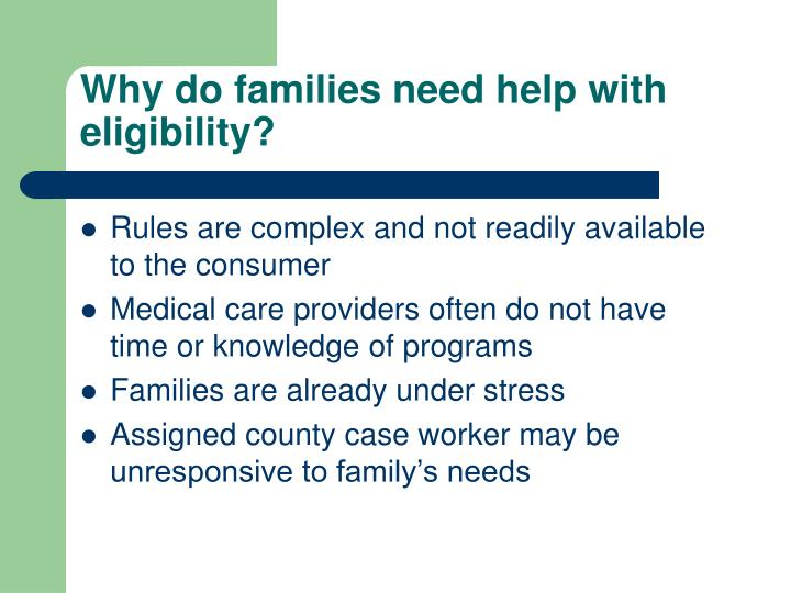 Why do families need help with eligibility?