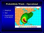 probabilistic winds operational