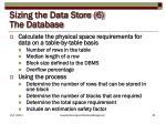 sizing the data store 6 the database