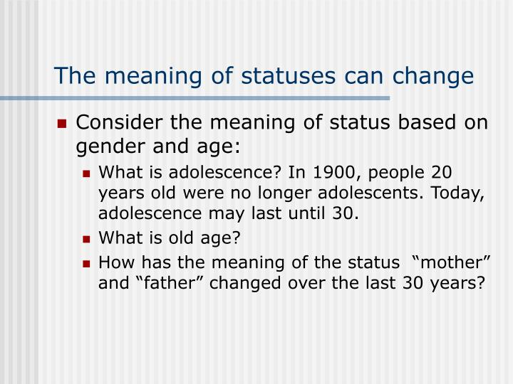 The meaning of statuses can change