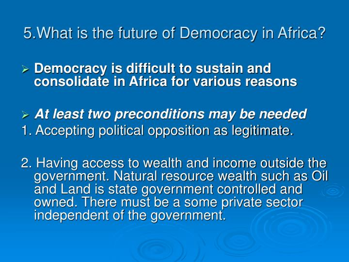 5.What is the future of Democracy in Africa?