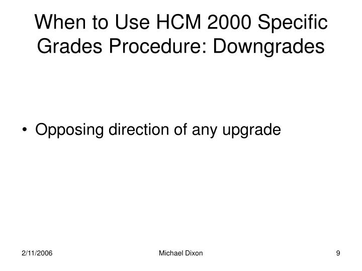 When to Use HCM 2000 Specific Grades Procedure: Downgrades
